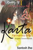 Karta: Life-Inspiring Essays On Cognition, Consciousness & Causality ebook by Santosh Jha