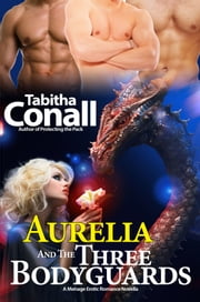 Aurelia and the Three Bodyguards - A Menage Erotic Romance ebook by Tabitha Conall