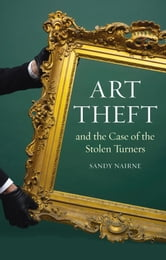 Art Theft and the Case of the Stolen Turners ebook by Sandy Nairne
