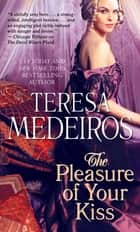 The Pleasure of Your Kiss ebook by Teresa Medeiros