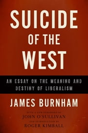 Suicide of the West - An Essay on the Meaning and Destiny of Liberalism ebook by James Burnham