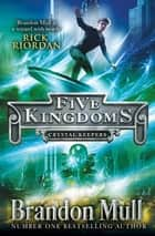 Five Kingdoms: Crystal Keepers ebook by Brandon Mull