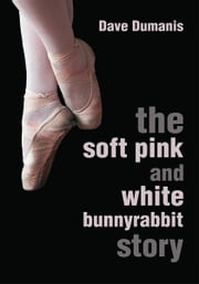 The Soft Pink and White Bunnyrabbit Story ebook by Dave Dumanis