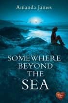 Somewhere Beyond the Sea ebook by Amanda James