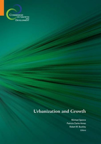 Urbanization And Growth ebook by Buckley Robert M.; Clarke Annez Patricia; Spence Michael