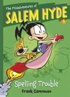 The Misadventures of Salem Hyde - Book One: Spelling Trouble ebook by