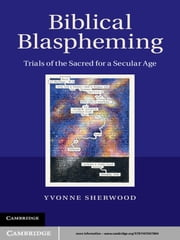 Biblical Blaspheming - Trials of the Sacred for a Secular Age ebook by Yvonne Sherwood