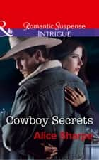 Cowboy Secrets (Mills & Boon Intrigue) (The Brothers of Hastings Ridge Ranch, Book 3) 電子書 by Alice Sharpe