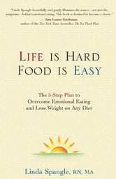 Life is Hard, Food is Easy - The 5-Step Plan to Overcome Emotional Eating and Lose Weight on Any Diet ebook by Linda Spangle