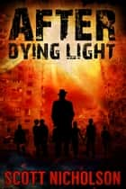 After: Dying Light ebook by Scott Nicholson