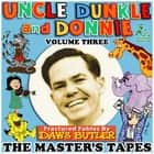 Uncle Dunkle and Donnie, Vol. 3 - The Master's Tapes audiobook by Joe Bevilacqua, Joe Bevilacqua, Charles Dawson Butler