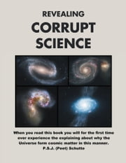 Revealing Corrupt Science - A Science Conspiracy ebook by Peet Schutte