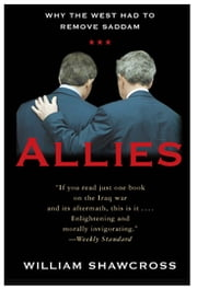 Allies - The U.S., Britain, and Europe in the Aftermath of the Iraq War ebook by William Shawcross