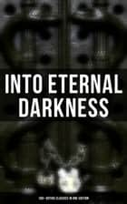 INTO ETERNAL DARKNESS: 100+ Gothic Classics in One Edition - Novels, Tales and Poems: The Mysteries of Udolpho, The Tell-Tale Heart, Wuthering Heights, Sweeney Todd, The Orphan of the Rhine, The Headless Horseman & many more eBook by Théophile Gautier, William Blake, Horace Walpole,...