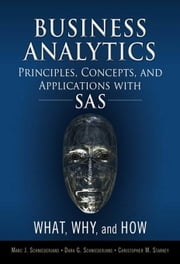 Business Analytics Principles, Concepts, and Applications with SAS: What, Why, and How ebook by Schniederjans, Marc J.
