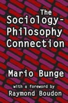 The Sociology-philosophy Connection ebook by Mario Bunge