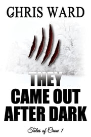 They Came Out After Dark - Tales of Crow, #1 ebook by Chris Ward