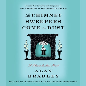 As Chimney Sweepers Come to Dust - A Flavia de Luce Novel audiobook by Alan Bradley
