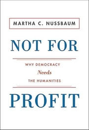 Not For Profit: Why Democracy Needs the Humanities ebook by Martha C. C. Nussbaum