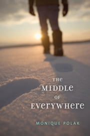 The Middle of Everywhere ebook by Monique Polak