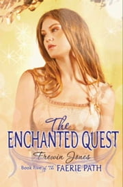 Faerie Path #5: The Enchanted Quest ebook by Frewin Jones
