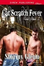 Cat Scratch Fever ebook by Stormy Glenn