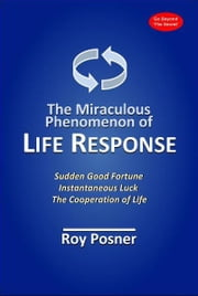 The Miraculous Phenomenon of Life Response ebook by Roy Posner