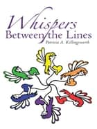 Whispers Between the Lines ebook by Patricia A. Killingsworth