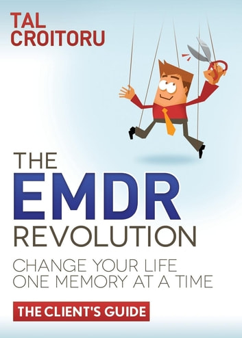The EMDR Revolution - Change Your Life One Memory At A Time (The Client's Guide) ebook by Tal Croitoru