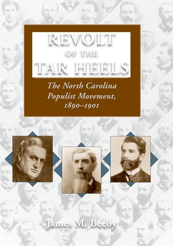Revolt of the Tar Heels - The North Carolina Populist Movement, 1890â??1901 ebook by James A. Beeby