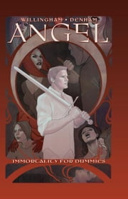 Angel: Immortality For Dummies ebook by Willingham, Bill; Williams, Bill; Denham, Brian; Messina, David