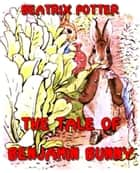 The Tale of Benjamin Bunny (Illustrated) ebook by Beatrix potter