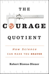 The Courage Quotient - How Science Can Make You Braver ebook by Robert Biswas-Diener