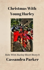 Christmas With Young Harley Ride With Harley Short Story 8 ebook by Cassandra Parker