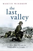 The Last Valley ebook by Martin Windrow