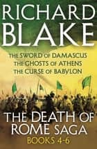The Death of Rome Saga 4-6 - The Sword of Damascus, The Ghosts of Athens, The Curse of Babylon ebook by Richard Blake