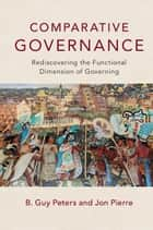 Comparative Governance - Rediscovering the Functional Dimension of Governing ebook by B. Guy Peters, Jon Pierre