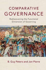 Comparative Governance - Rediscovering the Functional Dimension of Governing ebook by B. Guy Peters,Jon Pierre