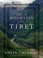 To a Mountain in Tibet ebook by Colin Thubron