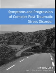 Symptoms and Progression of Complex PTSD ebook by Kimberly Callis