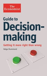The Economist Guide to Decision-Making: Getting it more right than wrong ebook by Helga Drummond