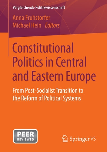 Constitutional Politics in Central and Eastern Europe - From Post-Socialist Transition to the Reform of Political Systems eBook by