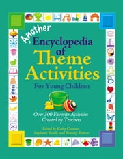 Another Encyclopedia of Theme Activities for Young Children - Over 300 Favorite Activities Created by Teachers ebook by Kathy Charner,Stephanie Roselli,Brittany Roberts