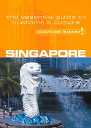 Singapore - Culture Smart! - The Essential Guide to Customs & Culture ebook by Angela Milligan
