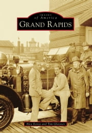 Grand Rapids ebook by Alex Forist,Tim Gleisner