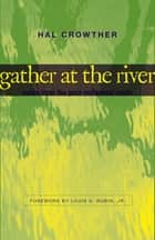 Gather at the River - Notes from the Post-Millennial South ebook by Hal Crowther, Louis D. Rubin Jr.