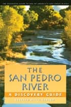 The San Pedro River - A Discovery Guide ebook by Roseann Beggy Hanson