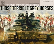 Those Terrible Grey Horses - An Illustrated History of the Royal Scots Dragoon Guards ebook by Stephen Wood