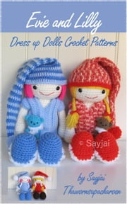 Evie and Lilly Dress up Dolls Crochet Patterns ebook by Sayjai Thawornsupacharoen