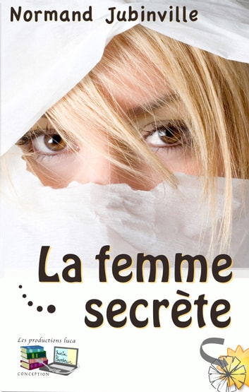 La femme secrète eBook by Normand Jubinville